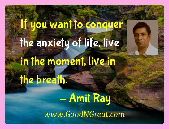 Amit Ray Inspirational Quotes  - If you want to conquer the anxiety of life, live in the