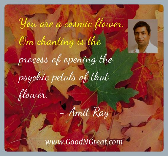 Amit Ray Inspirational Quotes  - You are a cosmic flower. Om chanting is the process of