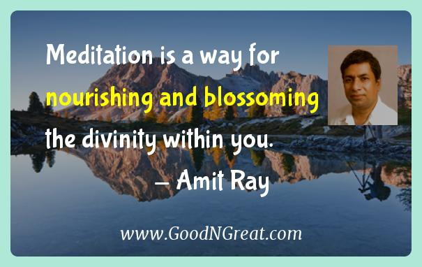 Amit Ray Inspirational Quotes  - Meditation is a way for nourishing and blossoming the