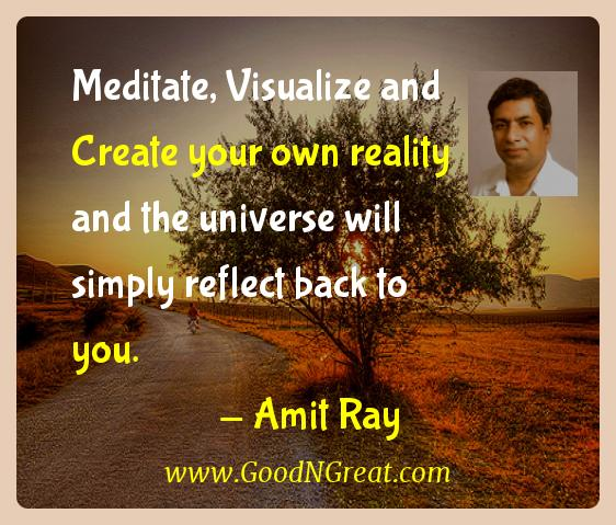 Amit Ray Inspirational Quotes  - Meditate, Visualize and Create your own reality and the