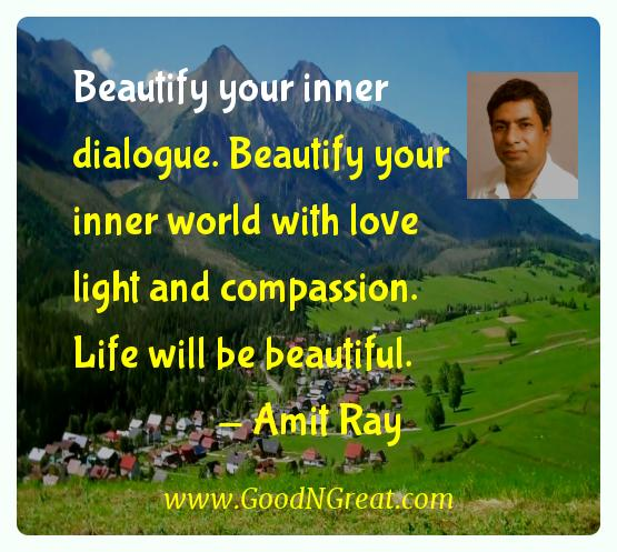 Amit Ray Inspirational Quotes  - Beautify your inner dialogue. Beautify your inner world