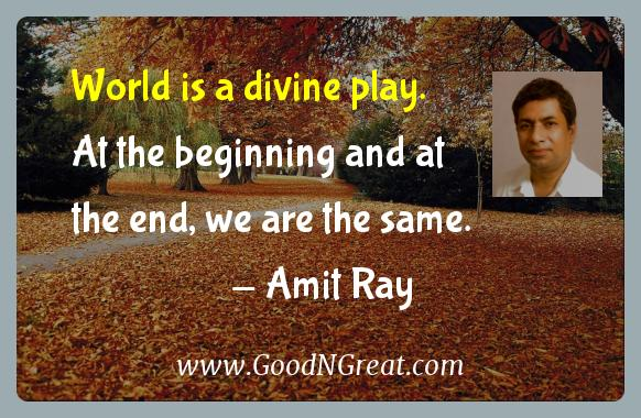 Amit Ray Inspirational Quotes  - World is a divine play. At the beginning and at the end, we
