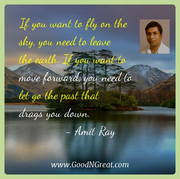 Amit Ray Inspirational Quotes  - If you want to fly on the sky, you need to leave the earth.