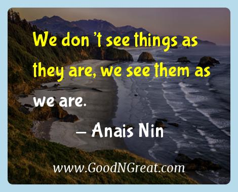 Anais Nin Inspirational Quotes  - We don't see things as they are, we see them as we