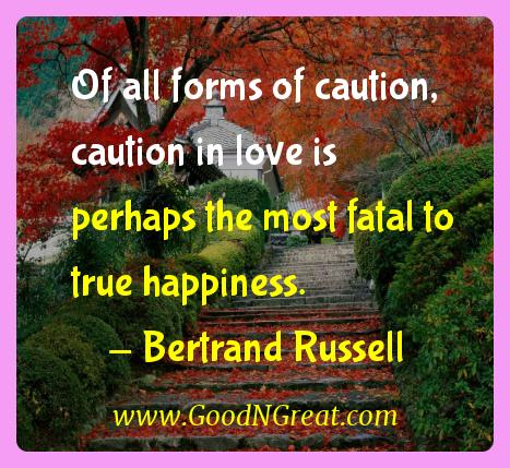 Bertrand Russell Inspirational Quotes  - Of all forms of caution, caution in love is perhaps the