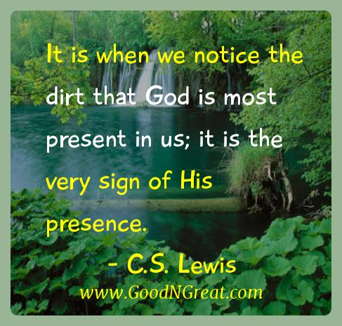 C.s. Lewis Inspirational Quotes  - It is when we notice the dirt that God is most present in