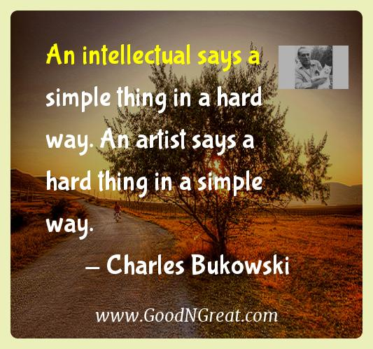Charles Bukowski Inspirational Quotes  - An intellectual says a simple thing in a hard way. An