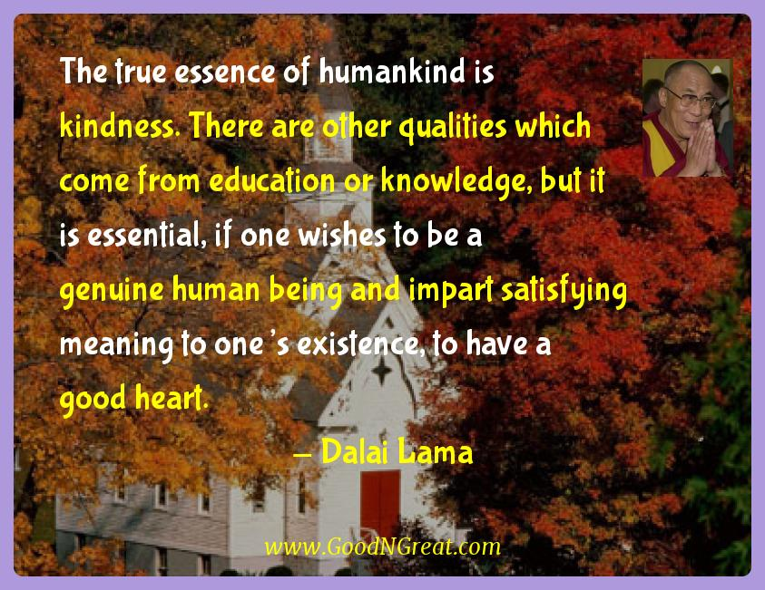 Dalai Lama Inspirational Quotes  - The true essence of humankind is kindness. There are other