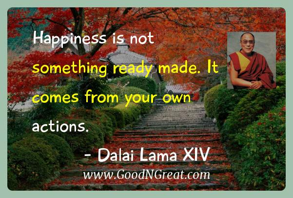 Dalai Lama Xiv Inspirational Quotes  - Happiness is not something ready made. It comes from your