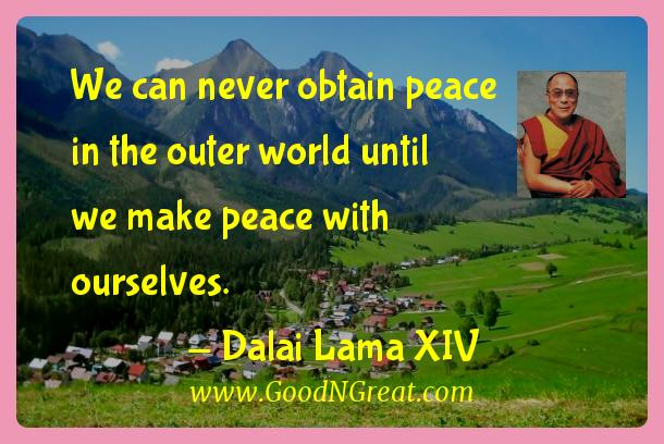 Dalai Lama Xiv Inspirational Quotes  - We can never obtain peace in the outer world until we make
