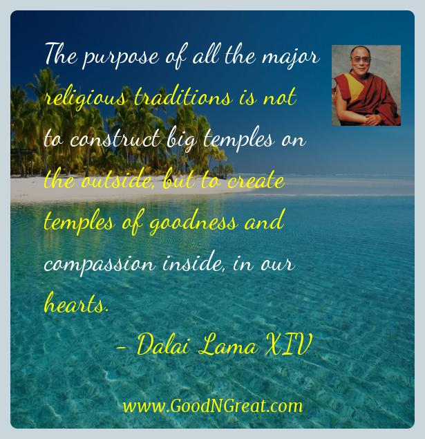 Dalai Lama Xiv Inspirational Quotes  - The purpose of all the major religious traditions is not to
