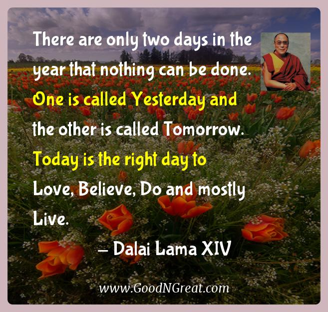 Dalai Lama Xiv Inspirational Quotes  - There are only two days in the year that nothing can be