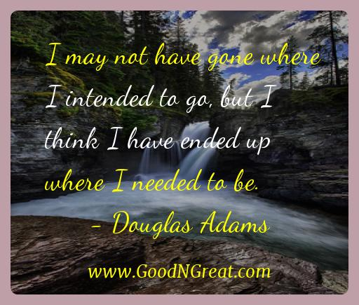 Douglas Adams Inspirational Quotes  - I may not have gone where I intended to go, but I think I