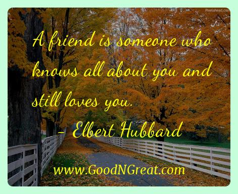 Elbert Hubbard Inspirational Quotes  - A friend is someone who knows all about you and still loves