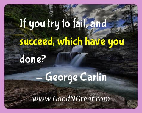 George Carlin Inspirational Quotes  - If you try to fail, and succeed, which have you