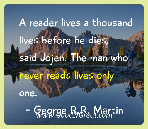 George R.r. Martin Inspirational Quotes  - A reader lives a thousand lives before he dies, said Jojen.