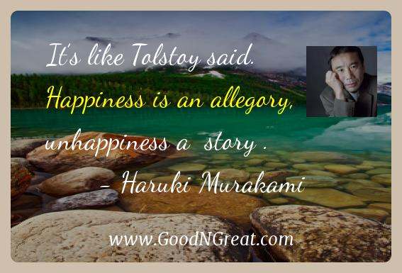 Haruki Murakami Inspirational Quotes  - It's like Tolstoy said. Happiness is an allegory,