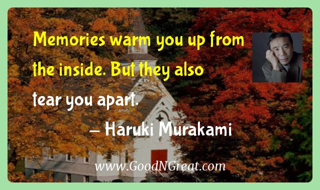Haruki Murakami Inspirational Quotes  - Memories warm you up from the inside. But they also tear