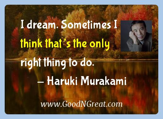 Haruki Murakami Inspirational Quotes  - I dream. Sometimes I think that's the only right thing to