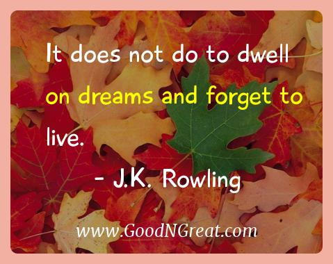 J.k. Rowling Inspirational Quotes  - It does not do to dwell on dreams and forget to