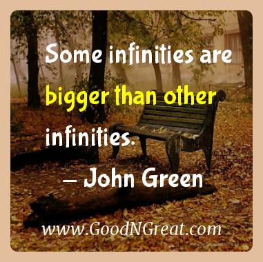 John Green Inspirational Quotes  - Some infinities are bigger than other