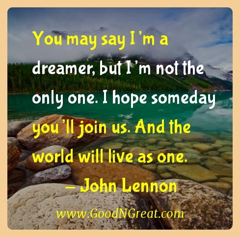 John Lennon Inspirational Quotes  - You may say I'm a dreamer, but I'm not the only one. I