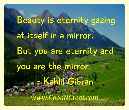 Kahlil Gibran Inspirational Quotes  - Beauty is eternity gazing at itself in a mirror. But you