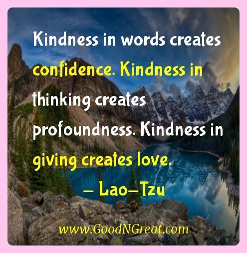 Lao-tzu Inspirational Quotes  - Kindness in words creates confidence. Kindness in thinking