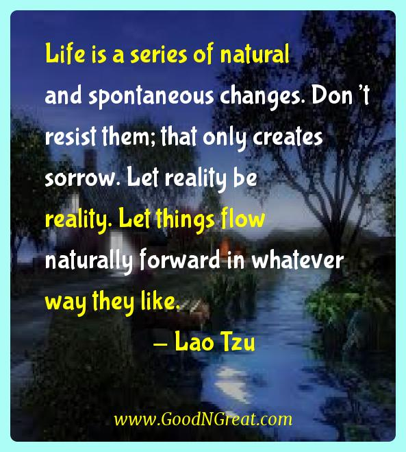 Lao Tzu Inspirational Quotes  - Life is a series of natural and spontaneous changes. Don't
