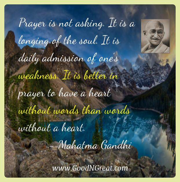 Mahatma Gandhi Inspirational Quotes  - Prayer is not asking. It is a longing of the soul. It is
