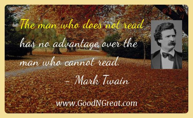 Mark Twain Inspirational Quotes  - The man who does not read has no advantage over the man who