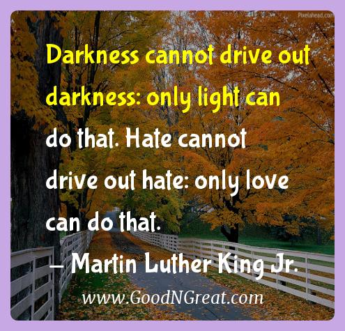 Martin Luther King Jr. Inspirational Quotes  - Darkness cannot drive out darkness: only light can do that.