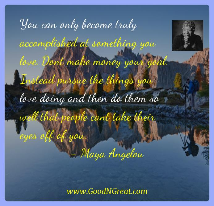 Maya Angelou Inspirational Quotes  - You can only become truly accomplished at something you