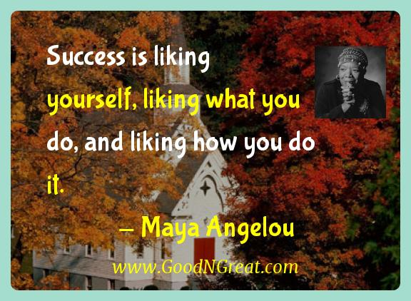 Maya Angelou Inspirational Quotes  - Success is liking yourself, liking what you do, and liking