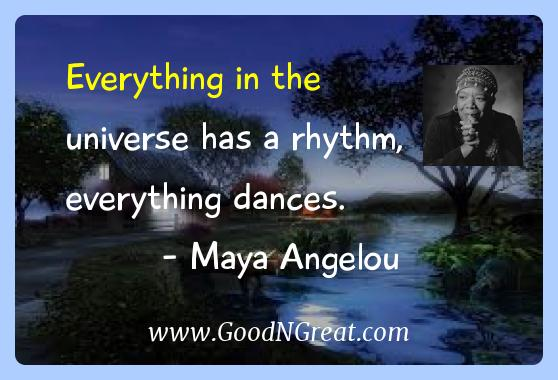 Maya Angelou Inspirational Quotes  - Everything in the universe has a rhythm, everything