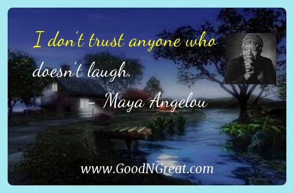 Maya Angelou Inspirational Quotes  - I don't trust anyone who doesn't