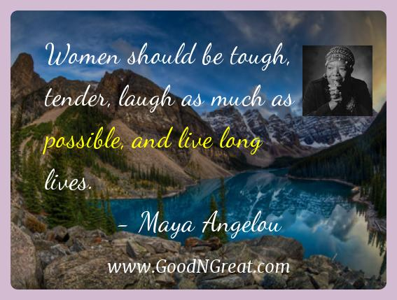 Maya Angelou Inspirational Quotes  - Women should be tough, tender, laugh as much as possible,