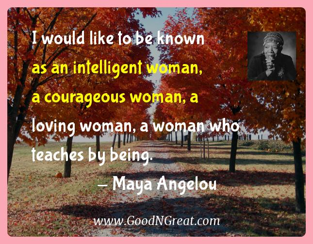 Maya Angelou Inspirational Quotes  - I would like to be known as an intelligent woman, a