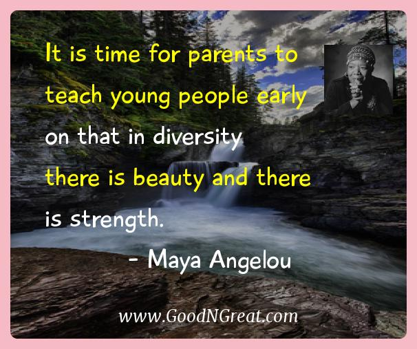 Maya Angelou Inspirational Quotes  - It is time for parents to teach young people early on that