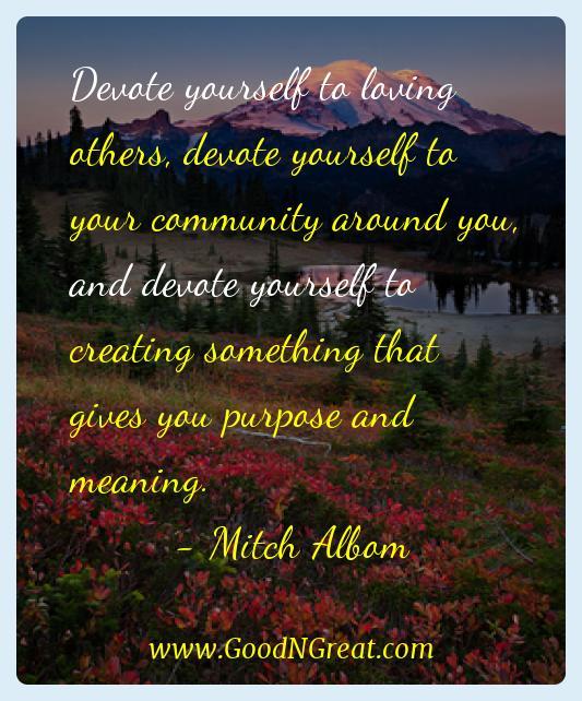 Mitch Albom Inspirational Quotes  - Devote yourself to loving others, devote yourself to your