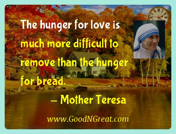Mother Teresa Inspirational Quotes  - The hunger for love is much more difficult to remove than