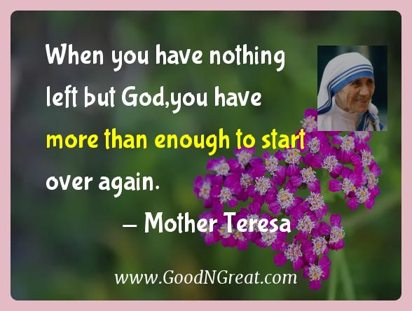 Mother Teresa Inspirational Quotes  - When you have nothing left but God,you have more than