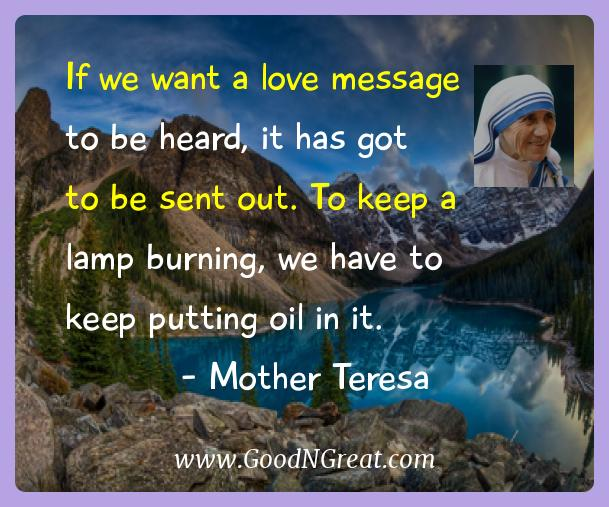 Mother Teresa Inspirational Quotes  - If we want a love message to be heard, it has got to be