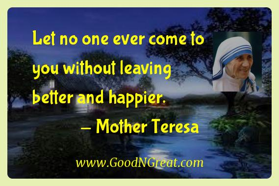 Mother Teresa Inspirational Quotes  - Let no one ever come to you without leaving better and
