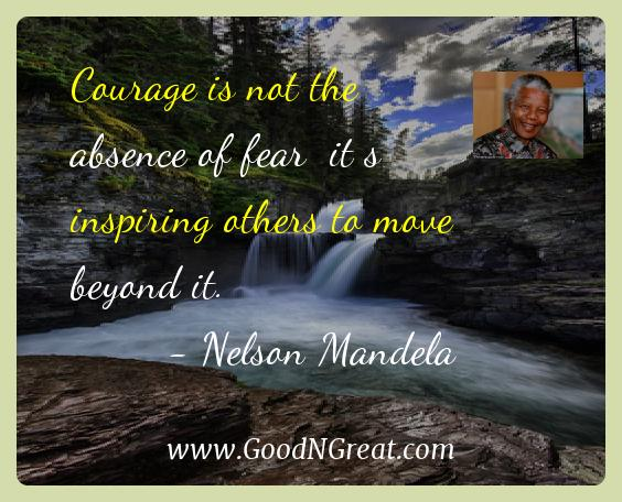 Nelson Mandela Inspirational Quotes  - Courage is not the absence of fear  it s inspiring others