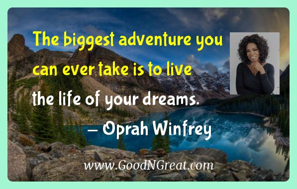 Oprah Winfrey Inspirational Quotes  - The biggest adventure you can ever take is to live the life