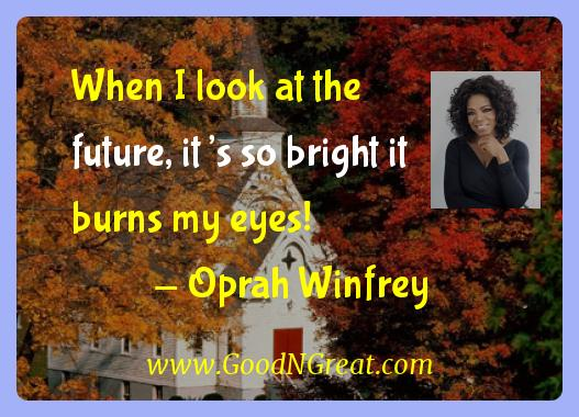 Oprah Winfrey Inspirational Quotes  - When I look at the future, it's so bright it burns my
