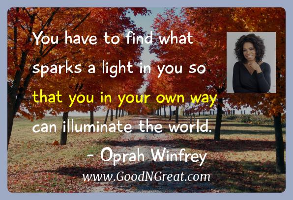 Oprah Winfrey Inspirational Quotes  - You have to find what sparks a light in you so that you in