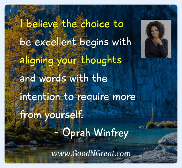 Oprah Winfrey Inspirational Quotes  - I believe the choice to be excellent begins with aligning