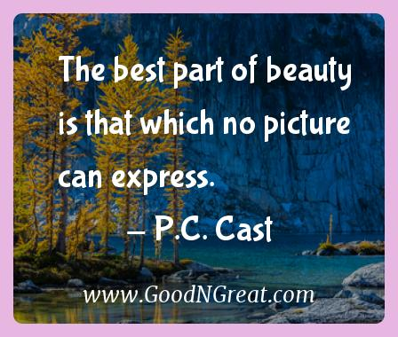 P.c. Cast Inspirational Quotes  - The best part of beauty is that which no picture can